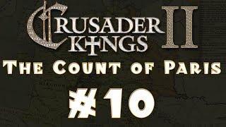 Let's Play: Crusader Kings II -- The Count of Paris -- Ep 10
