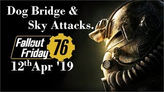 Fallout Friday : Dog Bridge & Sky Attacks