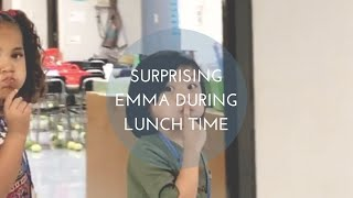 SURPRISING EMMA DURING LUNCH TIME