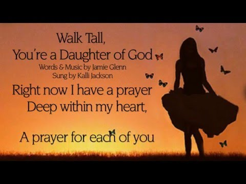 """""""Walk Tall, You're a Daughter of God"""" with Lyrics. Sung beautifully by Kalli Jackson"""