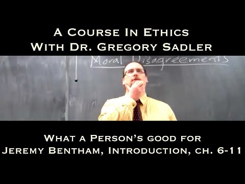 What a Person's Good For (Jeremy Bentham, Introduction, ch. 6-11) - A Course In Ethics