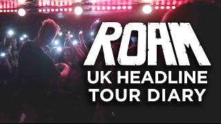 ROAM - UK Headline Tour Diary