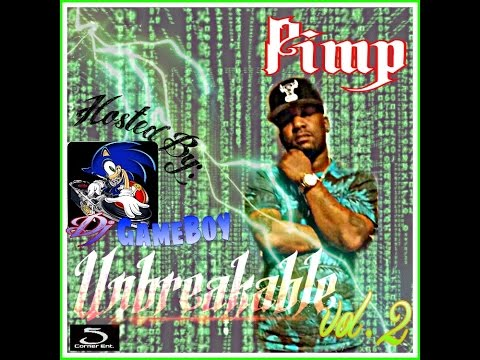 Pimp Unbreakable vol.2 Hosted by: Dj Gameboy