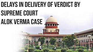 CBI vs CBI Alok Verma Case, Has delay by Supreme Court defeated justice? Current Affairs 2019