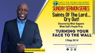 The Sunday Sermon Seŗies | Saints Of The Lord...Cry Out!: 'Turning Your Face To The Wall'