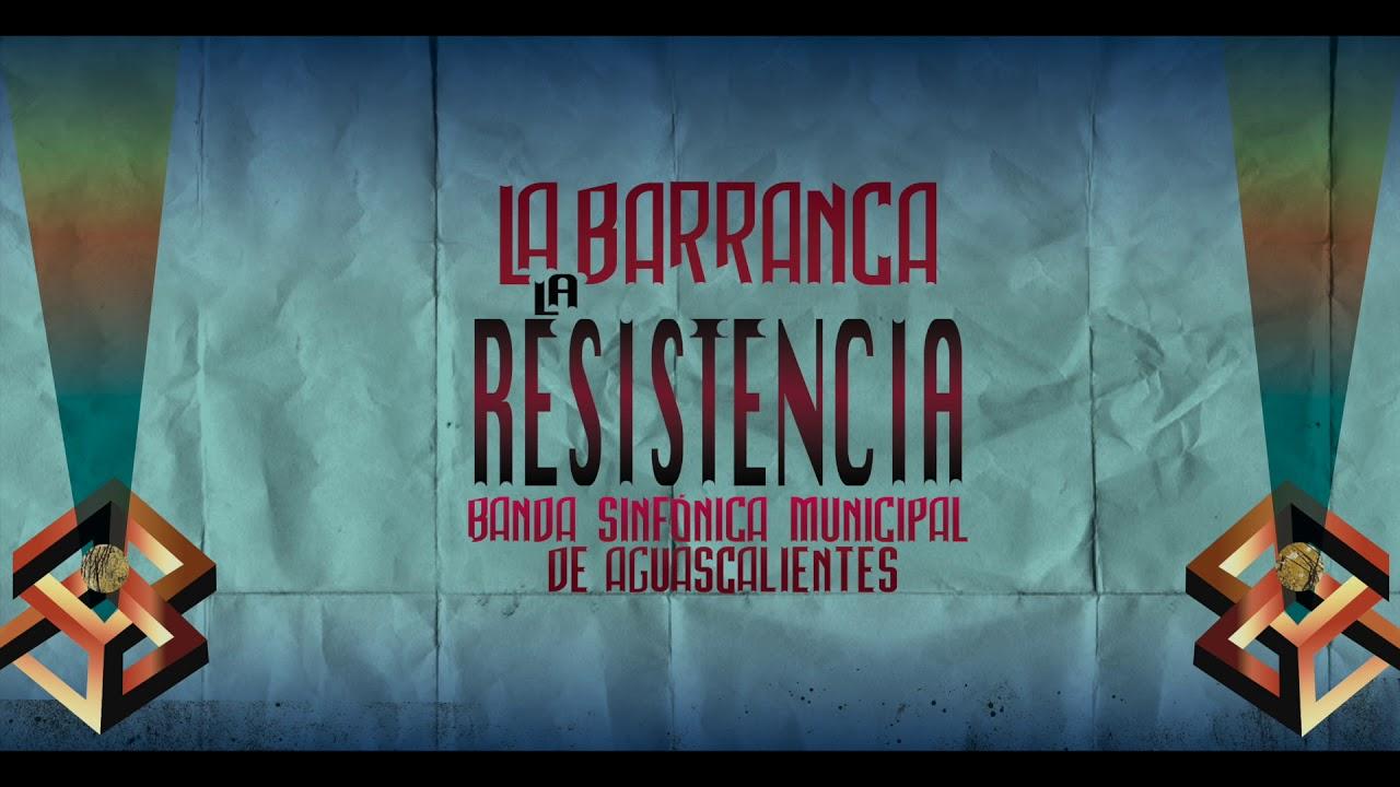 La Resistencia - La Barranca y La Banda Sinfónica Municipal de Aguascalientes