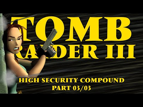 Let's Play Tomb Raider 3 - High Security Compound 03/03
