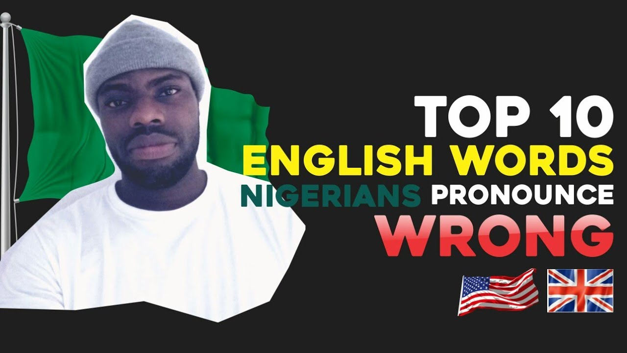 Download Top 10 English words you pronounce wrong in Nigeria!