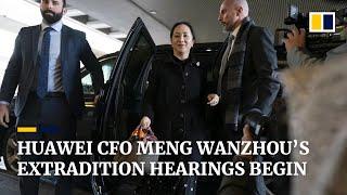 Huawei CFO Meng Wanzhou's extradition hearings begin