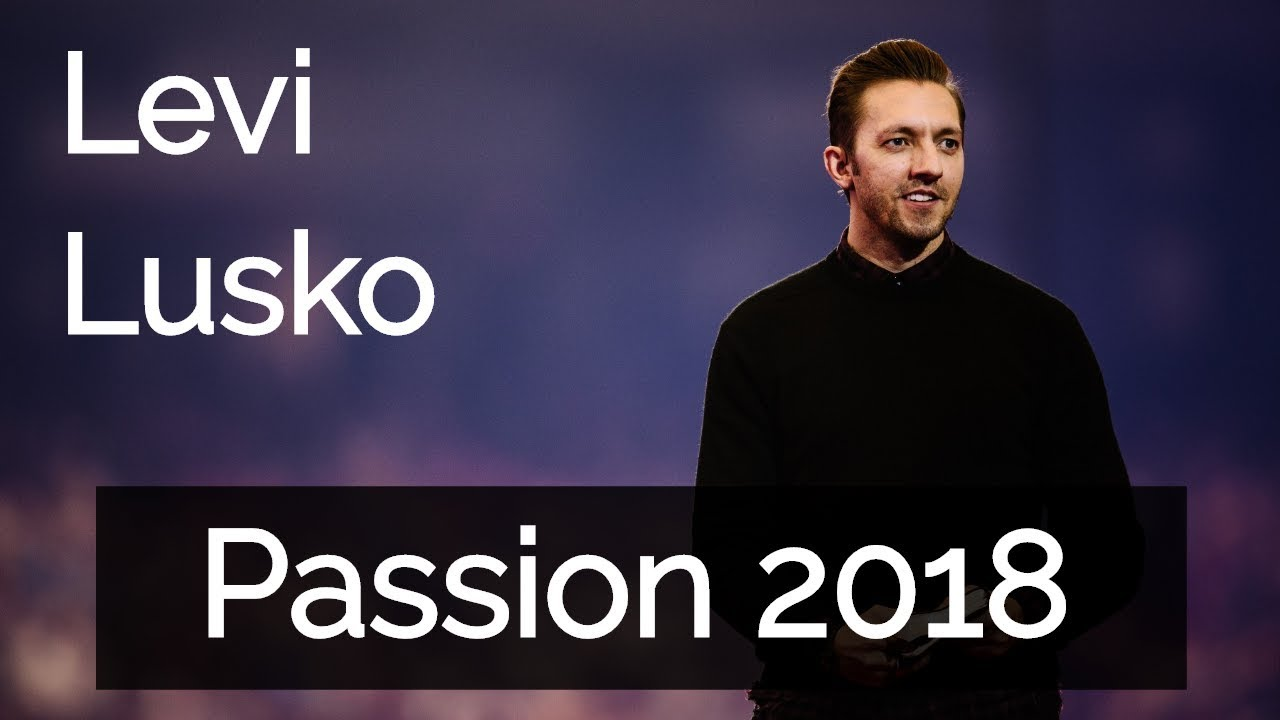 Passion 2018: Levi Lusko (Session 1) - YouTube