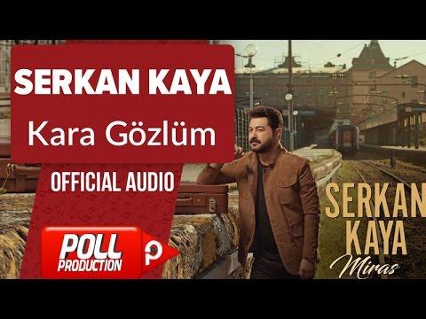 Serkan Kaya - Kara Gözlüm - ( Official Audio )