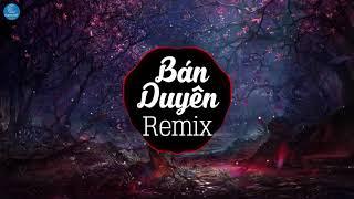 Bán Duyên Remix