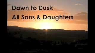 Dawn to Dusk - All Sons & Daughters