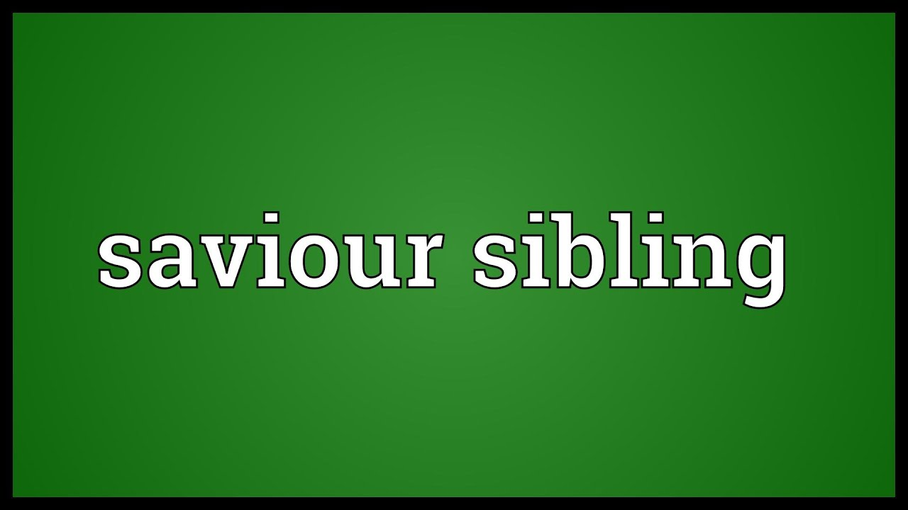 saviour siblings Saviour sibling definition: a child who is born with particular genes that have been chosen in order to treat an older brother or sister who has a disease learn more.