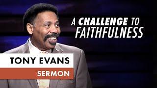 A Challenge to Faithfulness - Tony Evans Sermon