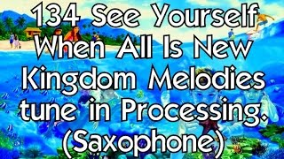See Yourself When All Is New. Kingdom Melodies 134 Tune in Processing. (Saxophone)