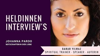 Heldinnen Interview's: Heute mit Bahar Yilmaz - Top Speaker & Spiritual Trainer
