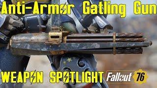 Fallout 76: Weapon Spotlights: Anti-Armor Gatling Gun