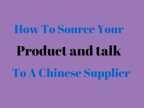 How To Source Your Product In China And Talk To Your Chinese Supplier