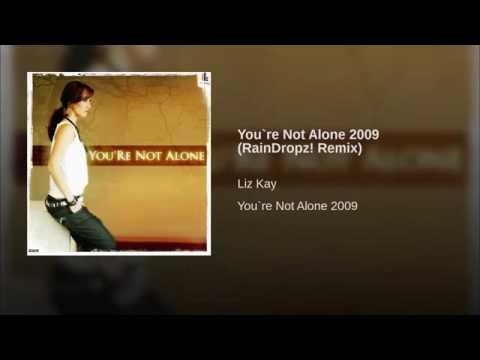 Youre Not Alone 2009 RainDropz Remix