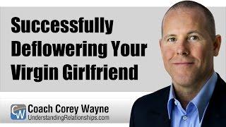 Successfully Deflowering Your Virgin Girlfriend