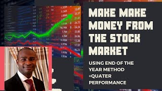 MAKE MONEY FROM THE STOCK MARKET USING END OF THE YEAR METHOD +QUATER PERFORMANCE