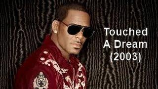 """R. Kelly - """"Touched A Dream""""  w-Lyrics"""