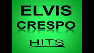 BEST OF ..ELVIS CRESPO  HITS!!