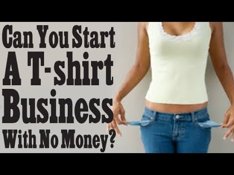Can You Start A T Shirt Business With No Money T Shirt