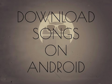 #23:How To Download Songs On Your Android Device