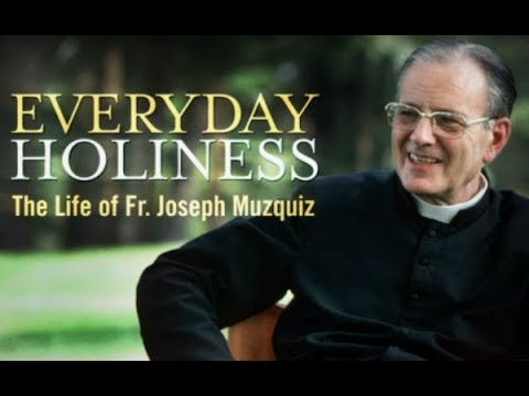 Every Day Holiness: The Life Of Father Joseph Muzquiz