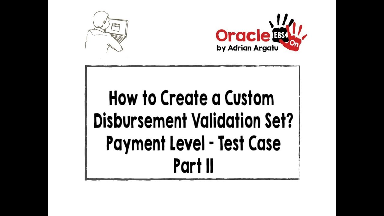 How to Create a Custom Disbursement Validation Set - Payment Level in  Oracle EBS R12? - Part II