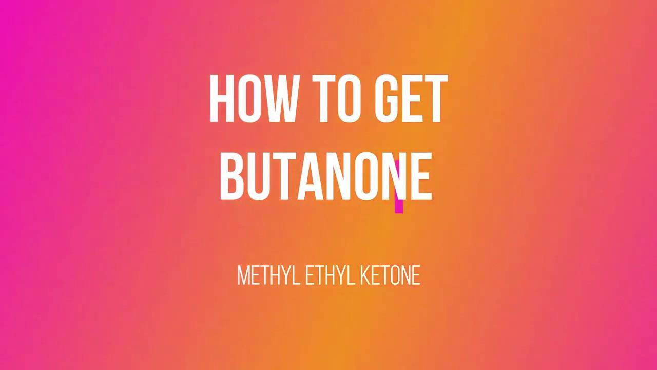 GET BUTANONE (methyl ethyl ketone)
