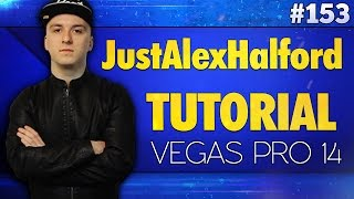Vegas Pro 14: How To Edit Videos Like JustAlexHalford - Tutorial #153 Video