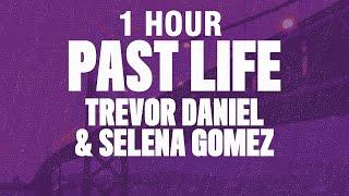 [1 HOUR] Selena Gomez, Trevor Daniel - Past Life (Lyrics)