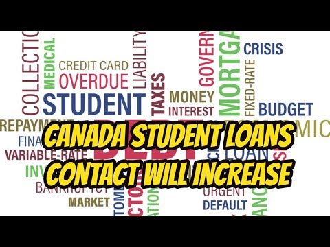 CANADA STUDENT LOANS CONTACT WILL BE INCREASING AS STUDENTS' #1 WORRY IS STUDENT LOANS DEBT