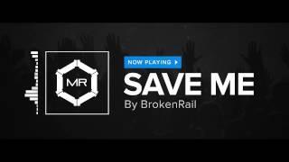 BrokenRail - Save Me [HD]