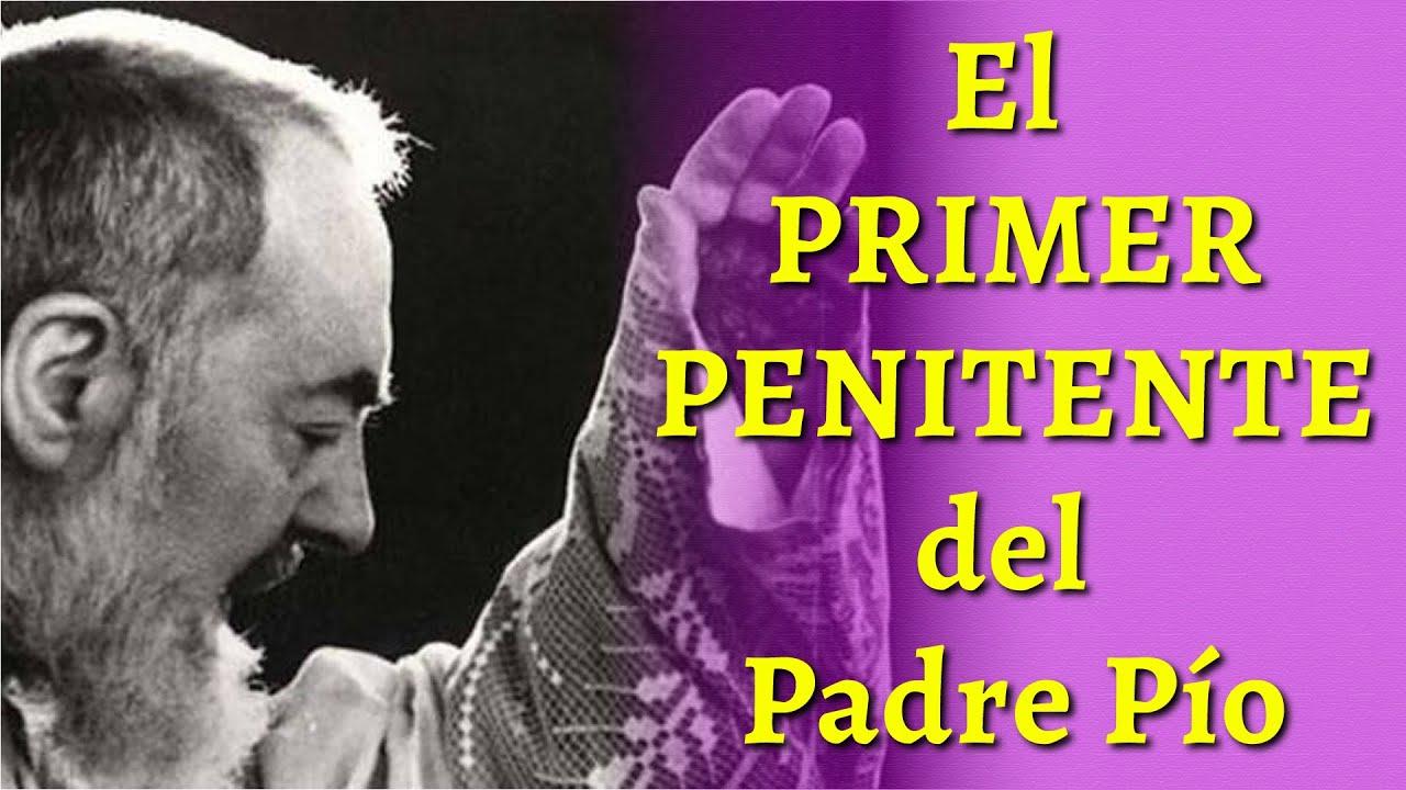 El PRIMER PENITENTE del Padre Pío