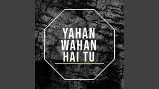 Yahan Wahan Hai Tu