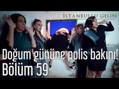 İstanbullu Gelin 59. Bölüm - Doğum Gününe Polis Baskını!