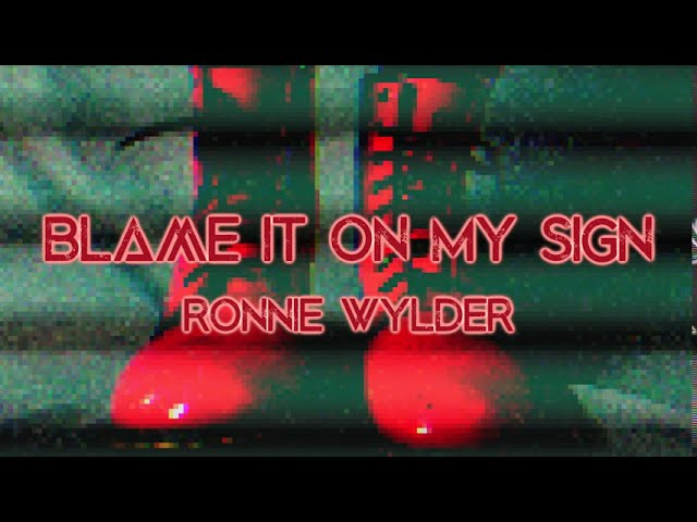 Blame it on My Sign - Ronnie Wylder (Lyrics Video)