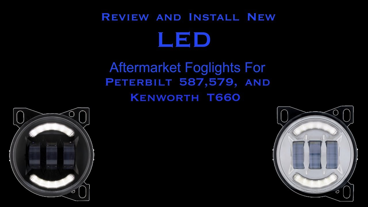How To Install LED Aftermarket Foglights for Peterbilt 587,579, and  Kenworth T660 and Review