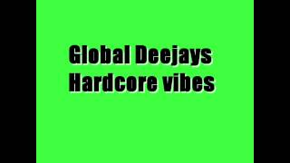 Global Deejays   Hardcore vibes