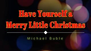 Michael Buble - Have Yourself a Merry Little Christmas (Lyric Video) [HD] [HQ]
