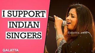 Shreya Ghoshal supports #JusticeForIndianSingers| Singers | Galatta