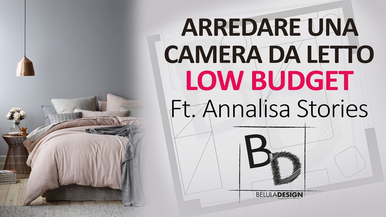 Consigli per Arredare una Camera da Letto LOW BUDGET Ft. Annalisa Stories |  Belula Design