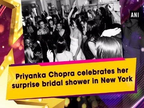 priyanka chopra celebrates her surprise bridal shower in new york ani news