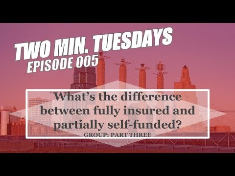 WHAT'S THE DIFFERENCE BETWEEN A FULLY INSURED GROUP & A PARTIALLY SELF-FUNDED | TWO MIN. TUESDAY 005