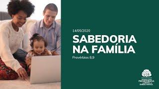 Sabedoria na Família - Provérbios 8 e 9 | Estudo Bíblico - Dia 14/05/2020 - Parte 2