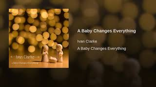 Play A Baby Changes Everything